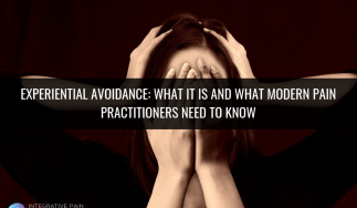 Experiential Avoidance: What it is and What Modern Pain Practitioners Need to Know