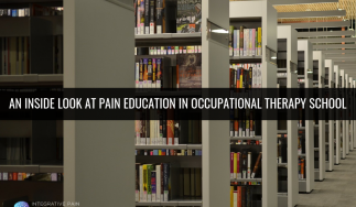 An Inside Look at Pain Education in Occupational Therapy School