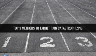 Top 3 Methods to Target Pain Catastrophizing