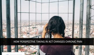 How Perspective Taking in ACT Changes Chronic Pain