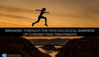 Breaking Through the Psychological Barriers of Chronic Pain Treatments