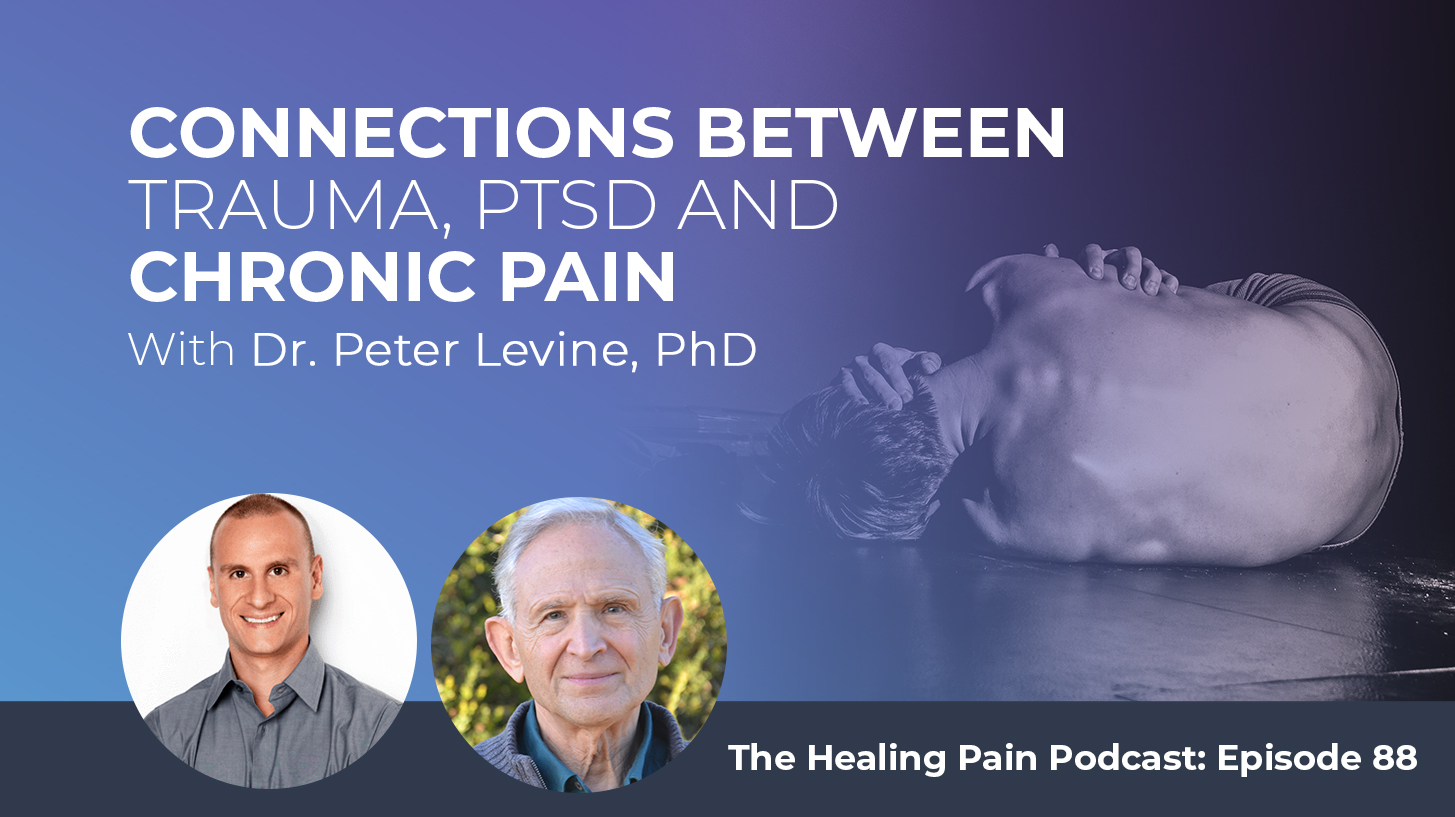 Connections Between Trauma, PTSD And Chronic Pain With Peter Levine, PhD