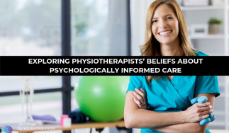 Exploring physiotherapists' beliefs about psychologically informed care
