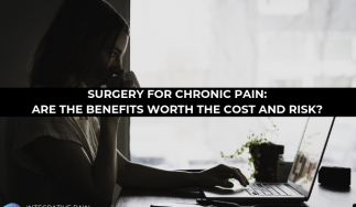 Surgery for chronic pain: Are the benefits worth the cost and risk?
