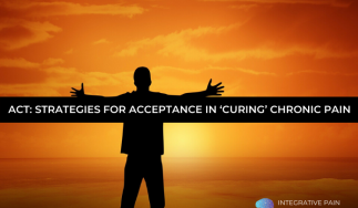 ACT: Strategies for Acceptance in 'Curing' Chronic Pain