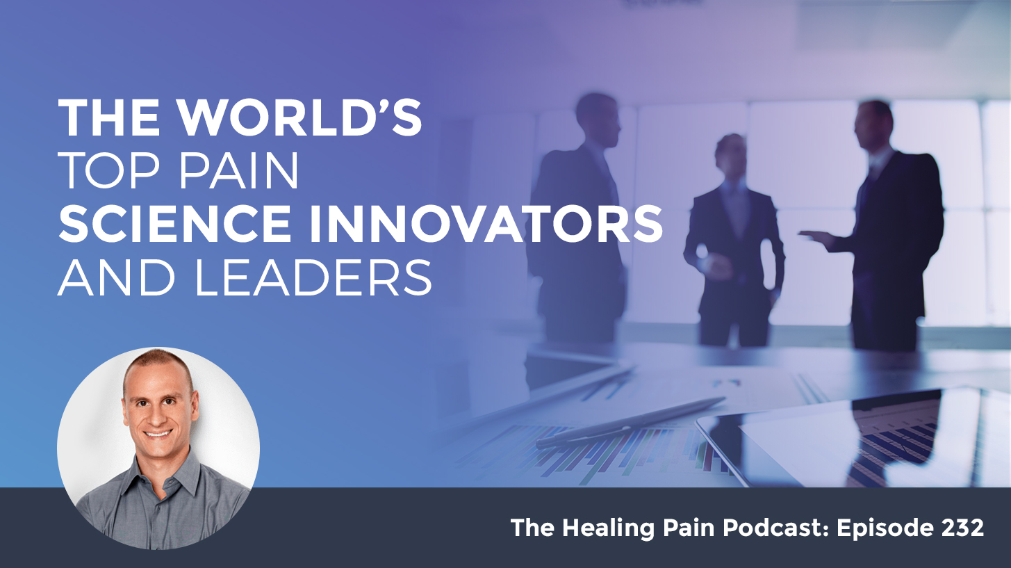 HPP 232 | The World's Top Pain Science Innovators and Leaders